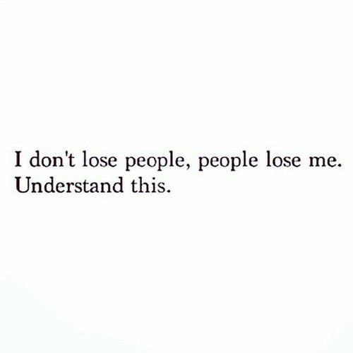 INFJ | absolutely true, I don't lose people, people lose me.