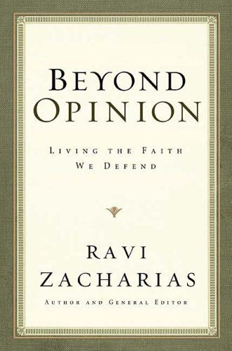 Ravi Zacharias | Ravi Zacharias - Beyond Opinion: Living The Faith We Defend ...