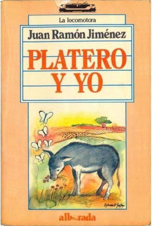 """JIMÉNEZ, Juan Ramón. Platero y yo. Ed. Alborada S.A. (Colección La Locomotora, nº 1), Madrid, 1987. ISBN: 84-7772-000-2 [Diseño de cubierta de Batlle-Martí / Ilustraciones: Guillermo Llorente] """"Esta edición reproduce fielmente la primera publicación de Platero y yo, que apareció en la editorial """"La Lectura"""", Madrid, 1914. Así lo refleja Juan Ramón Jiménez: """"Vuelto yo a Madrid, 1912 (...) No es, pues, """"Platero"""" un libro escrito sino escojido (con """"j"""" lo escribió el autor: J.R.J.) para los…"""