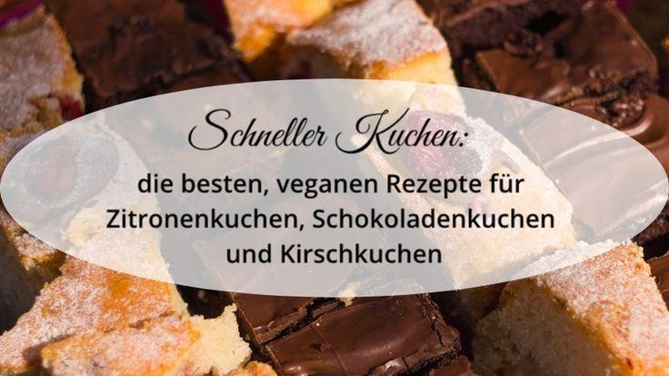 Schneller Kuchen Die Besten Veganen Rezepte Fur Zitronenkuchen Schokoladenkuchen Und Kirschkuchen Zitronen Kuchen Kirschkuchen Und Schokoladen Kuchen