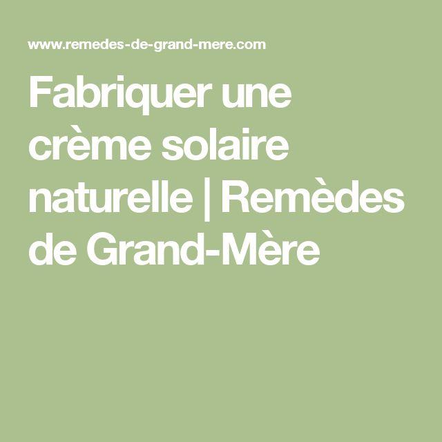 Fabriquer une crème solaire naturelle | Remèdes de Grand-Mère