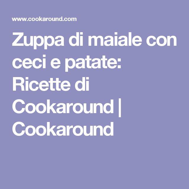 Zuppa di maiale con ceci e patate: Ricette di Cookaround    Cookaround