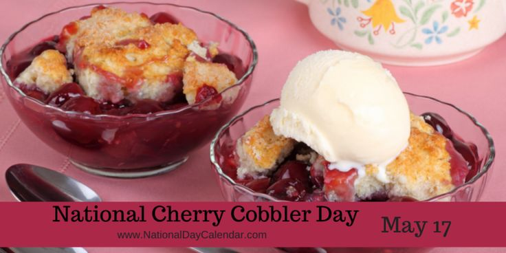 MAY 17, 2017 – NATIONAL CHERRY COBBLER DAY