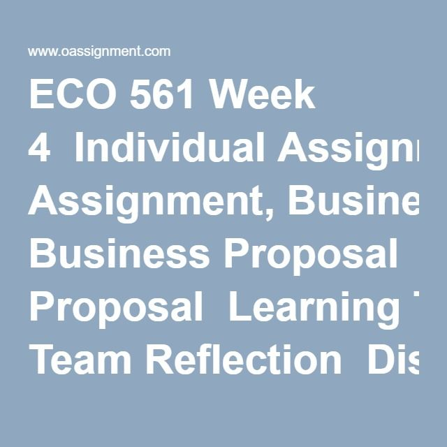 eco561 business proposal Eco 561 week 6 individual final proposal new resource: business proposal and peer review feedback revise your week four business proposal.