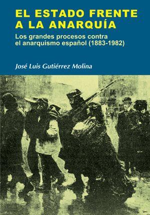 El estado frente a la anarquía. Los grandes procesos contra el anarquismo español (1883-1982). José Luis Gutiérrez Molina. Editorial síntesis 2008. Colección Nuestro Ayer. 400 páginas.