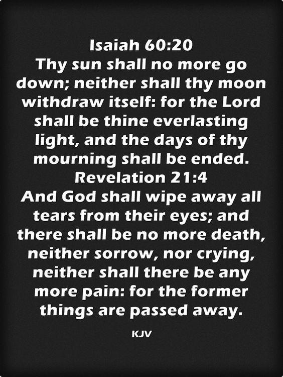 Isaiah 60:20, Revelation 21:4 KJV