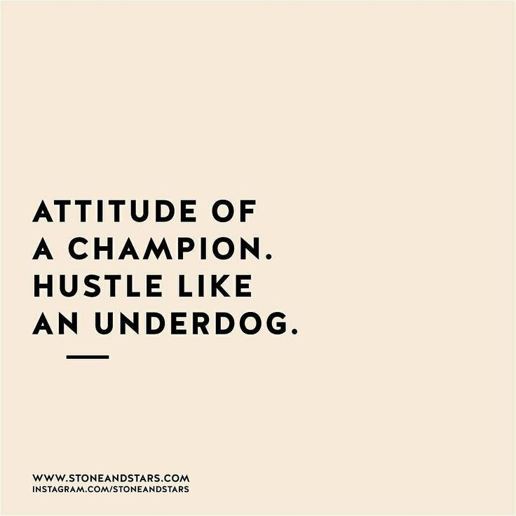 Attitude like a champion. Hustle like an underdog.