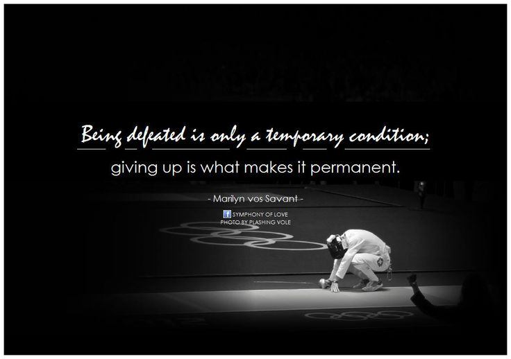 Marilyn vos Savant Being defeated is only a temporary condition, giving up is what makes it permanent