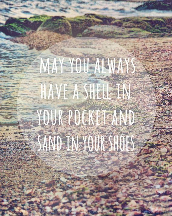Perfect thought! May you always have a shell in your pocket and sand in your shoes! Love the ocean!