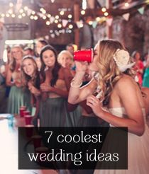 7 coolest and most unique wedding ideas..well they surely won't be unique once I pin them for the world to see