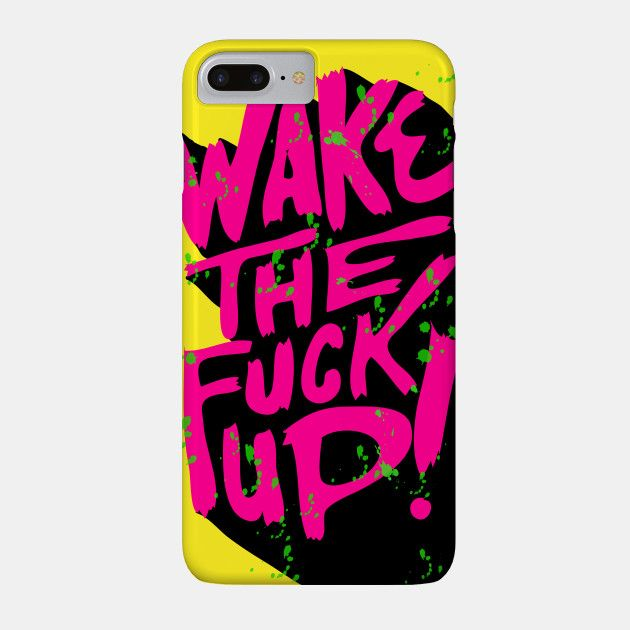 Wake the fuck up by lilith230 -  Typography design phone cases by independent artists.