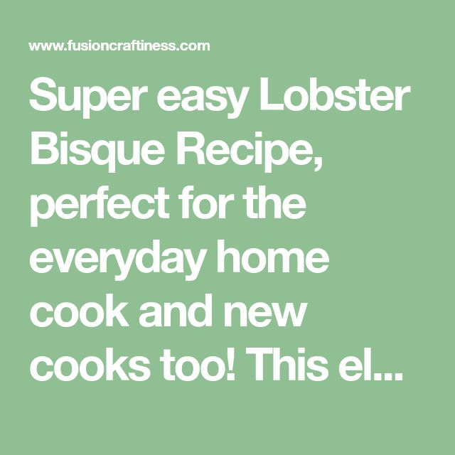 Super easy Lobster Bisque Recipe, perfect for the everyday home cook and new cooks too! This elegant but easy soup is perfected with garlic, onion, clam juice, sherry, tomatoes, creme fraiche and f…