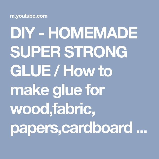 DIY - HOMEMADE SUPER STRONG GLUE / How to make glue for wood,fabric, papers,cardboard etc... - YouTube