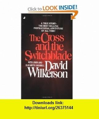 The Cross and the Switchblade (9780515090253) David Wilkerson, Elizabeth Sherrill, John Sherrill , ISBN-10: 0515090255  , ISBN-13: 978-0515090253 ,  , tutorials , pdf , ebook , torrent , downloads , rapidshare , filesonic , hotfile , megaupload , fileserve