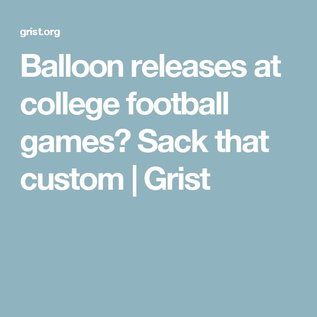 Balloon releases at college football games? Sack that custom | Grist