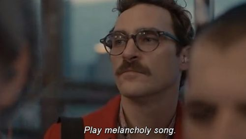 """Her """"Play melancholy song"""""""