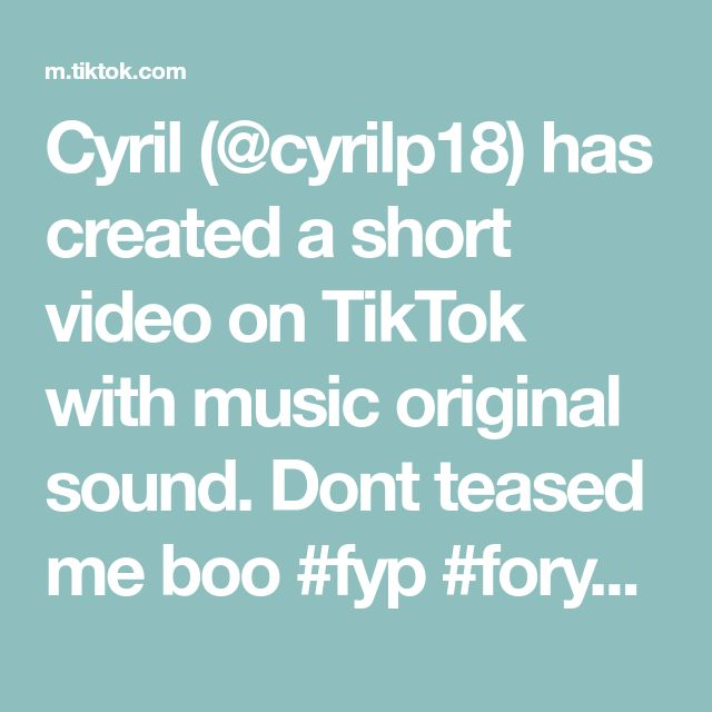 Cyril Cyrilp18 Has Created A Short Video On Tiktok With Music Original Sound Dont Teased Me Boo Fyp Foryoupage Foryou Tease The Originals Music