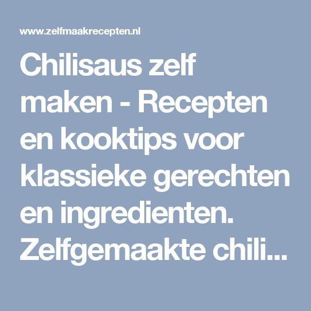 Chilisaus zelf maken - Recepten en kooktips voor klassieke gerechten en ingredienten. Zelfgemaakte chili saus, sweet chili saus, harissa en chili saus van sambal.