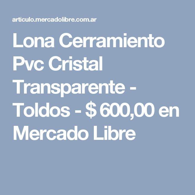 Lona Cerramiento  Pvc Cristal Transparente - Toldos - $ 600,00 en Mercado Libre