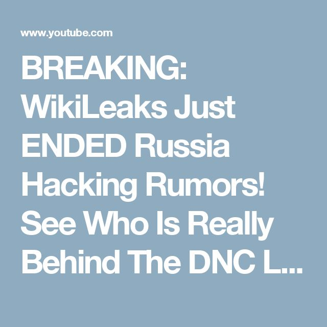 BREAKING:  WikiLeaks Just ENDED  Russia Hacking Rumors!  See Who Is Really Behind  The DNC Leaks! - YouTube