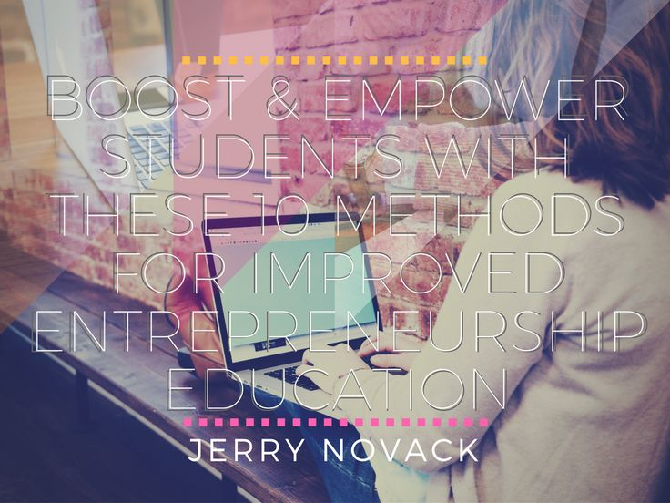 Boost & Empower Students With These 10 Methods for Improved Entrepreneurship Education, Part I | http://jerrynovack.net/boost-empower-students-with-these-10-methods-for-improved-entrepreneurship-education-part-i/