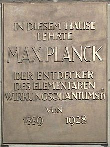 """Max Planck, discoverer of the elementary quantum of action h, taught in this building from 1889 to 1928."""