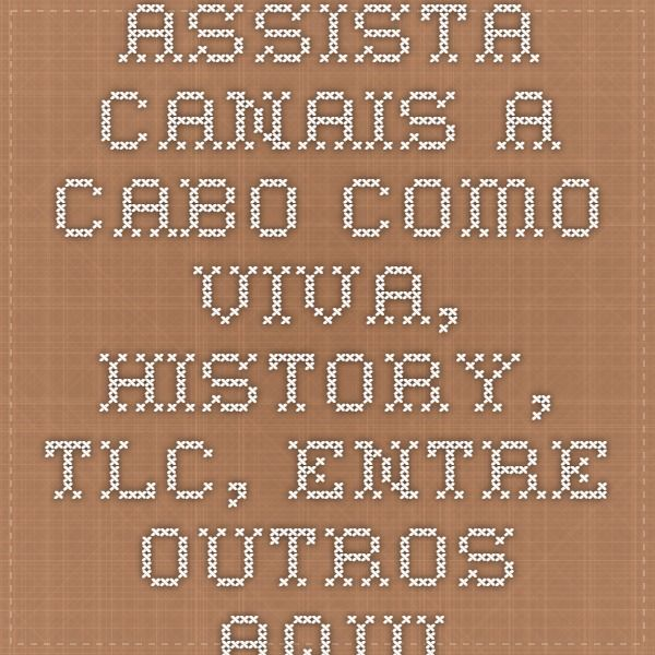 Assista canais a cabo como Viva, History, TLC, entre outros aqui: http://tvtoss.com/pages/player.php?ch_id=1001959595&ctd=10&t=Brazil%20TV%20Channels