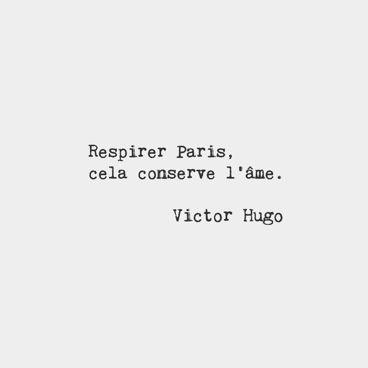 Breathe in Paris it preserves the soul. Victor Hugo French novelist