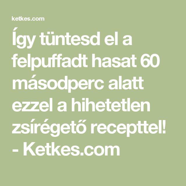 Így tüntesd el a felpuffadt hasat 60 másodperc alatt ezzel a hihetetlen zsírégető recepttel! - Ketkes.com