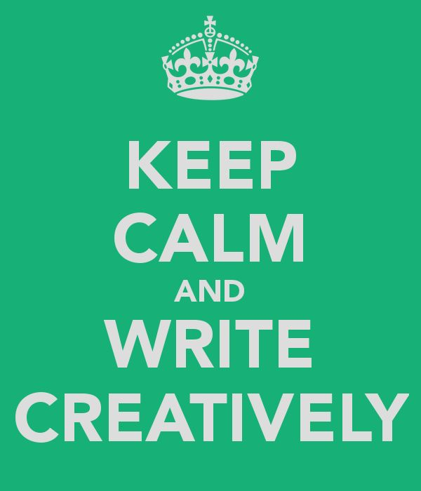 KEEP CALM AND WRITE CREATIVELY
