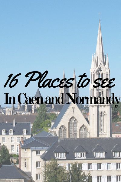 16 Places to check out in Caen & Normandy