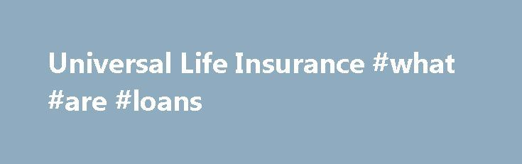 Universal Life Insurance #what #are #loans http://insurance.remmont.com/universal-life-insurance-what-are-loans/  #universal life insurance # Universal Life Insurance Other Permanent Life Insurance MetLife offers several types of permanent life insurance policies with flexibility and guaranteed long term protection to help meet your needs. Universal Life Insurance Universal life insurance policies provide the flexibility to build your policy's cash value or focus more on guaranteed…