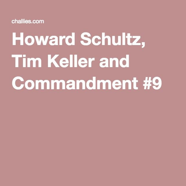 Howard Schultz, Tim Keller and Commandment #9 Ethics and Lying. Is lying ever ethical? What does the ninth commandment mean?