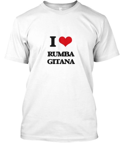 I Love Rumba Gitana White T-Shirt Front - This is the perfect gift for someone who loves Rumba Gitana. Thank you for visiting my page (Related terms: I heart Rumba Gitana,I Love,I Love RUMBA GITANA,RUMBA GITANA,music,singing,song,songs,ballad,radio,m ...)