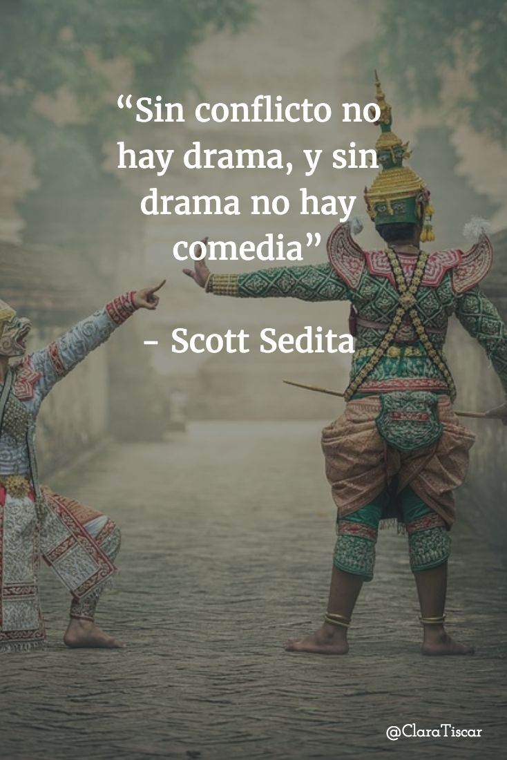 """""""Sin conflicto no hay drama, y sin drama no hay comedia""""   - Scott Sedita"""