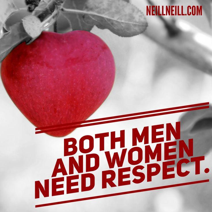 Both men and women need respect.  NeillNeill.com