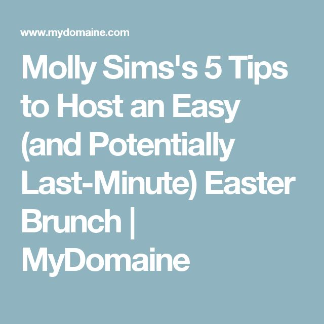 Molly Sims's 5 Tips to Host an Easy (and Potentially Last-Minute) Easter Brunch | MyDomaine