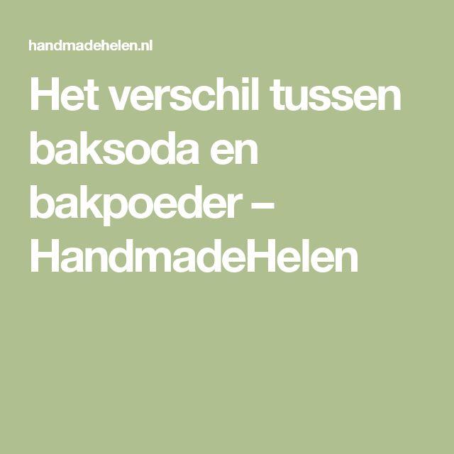 Het verschil tussen baksoda en bakpoeder – HandmadeHelen