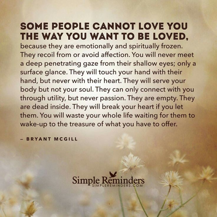 Some people cannot love you the way you want to be loved.