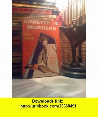 Sinister Murders Peter Cheyney ,   ,  , ASIN: B000K1YNMU , tutorials , pdf , ebook , torrent , downloads , rapidshare , filesonic , hotfile , megaupload , fileserve