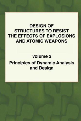 Download free Design of Structures to Resist the Effects of Explosions & Atomic Weapons - Vol.2 Principles of Dynamic Analysis & Design (Structural Engineering and Design) pdf