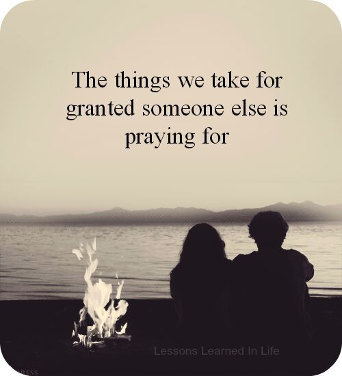 Absolutely true! Be grateful for EVERYthing.  Every breath, every dollar, every hug, every kiss, every memory, every person. ..
