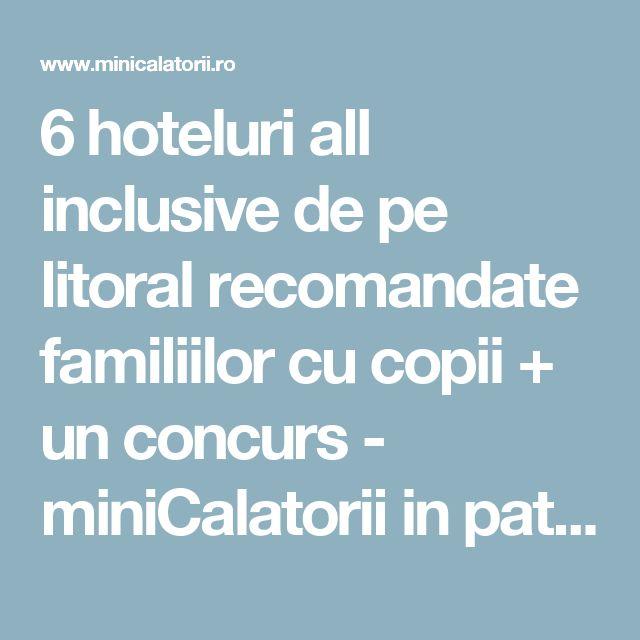 6 hoteluri all inclusive de pe litoral recomandate familiilor cu copii + un concurs - miniCalatorii in patru