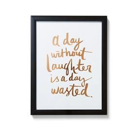 """A day without laughter is a day wasted"" Foil Typography Print 