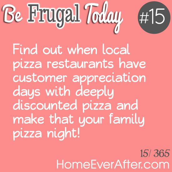 Be Frugal Today #15: Use Customer Appreciation Day at Pizza Restaurants http://www.homeeverafter.com/be-frugal-today-15-use-customer-appreciation-day-at-pizza-restaurants/ #HomeEverAfter #frugal