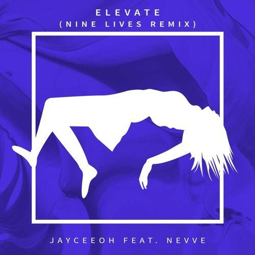 Jayceeoh - Elevate ft. Nevve [NINE LIVES Remix] by NINE LIVES