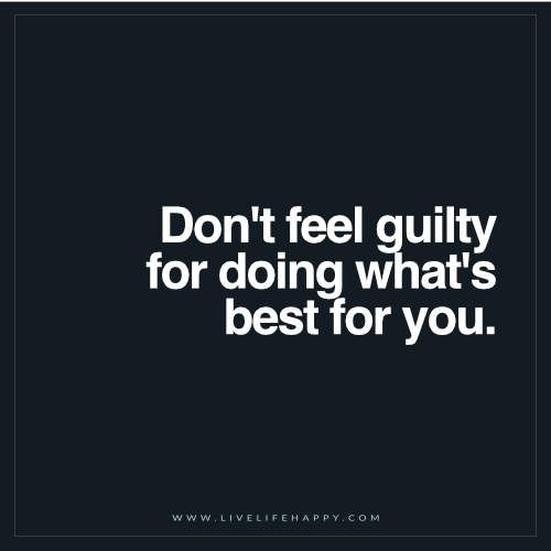 Don't Feel Guilty for Doing Whats Best (Live Life Happy)