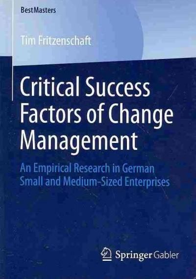 Critical Success Factors of Change Management: An Empirical Research in German Small and Medium-sized Enterprises