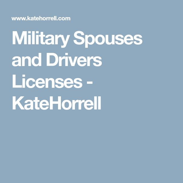 Military Spouses and Drivers Licenses - KateHorrell