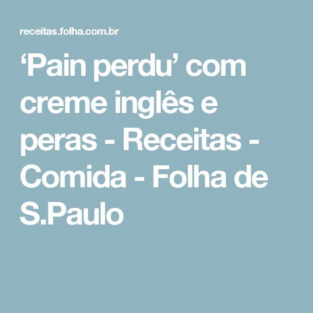 'Pain perdu' com creme inglês e peras - Receitas - Comida - Folha de S.Paulo
